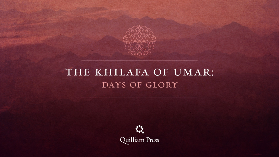 The Khilafa of Umar: Days of Glory