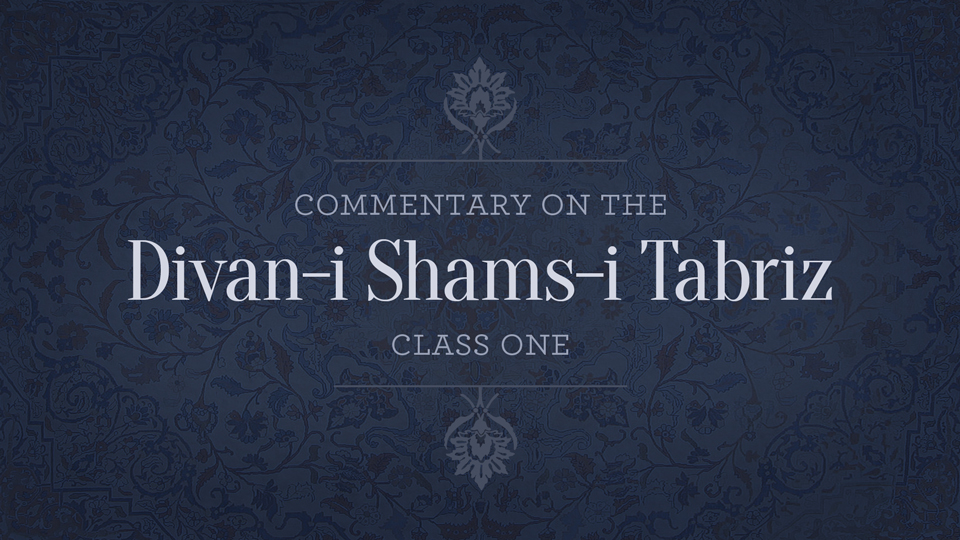 Commentary on the Divan-i Shams-i Tabriz — Class 1