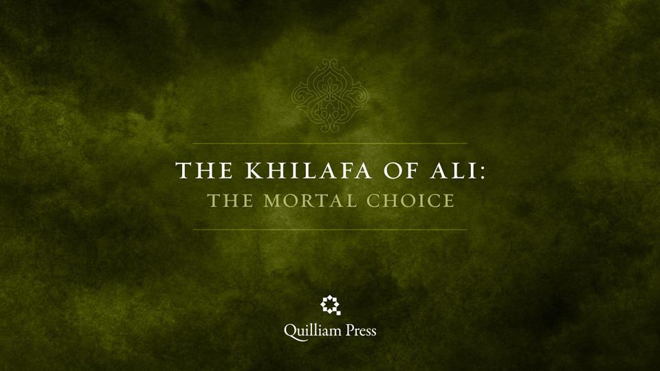 The Khilafa of Ali: The Mortal Choice