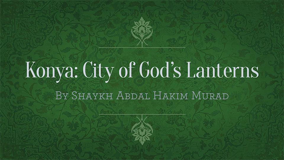 Konya: City of God's Lanterns
